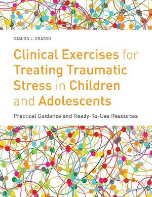 Clinical Exercises for Treating Traumatic Stress in Children and Adolescents
