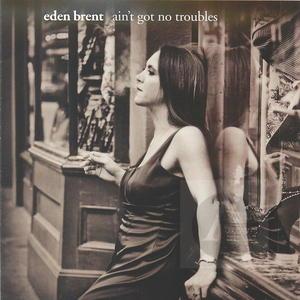 Eden Brent: Ain't Got No Troubles