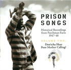 Prison Songs: Historical Recordings from Parchman Farm 1947-48, Vol.2 -Don'tcha hear Poor Mother Calling?