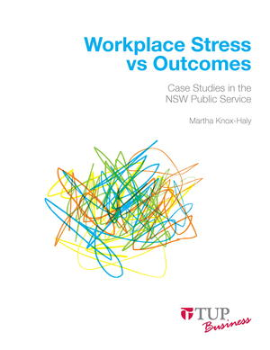 Workplace Stress vs Outcomes: Case studies in the NSW Public Service