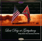 Last Day at Gettysburg:  Songs About the American Civil War
