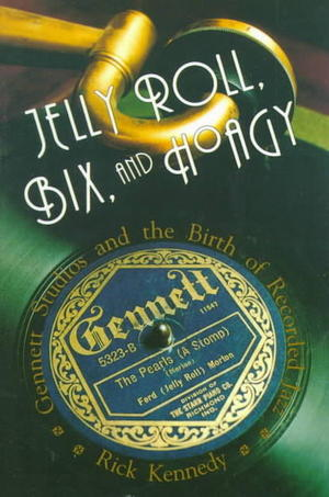 Jelly Roll, Bix and Hoagy: Gennett Studios and the Birth of Recorded Jazz