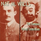 Nat M. Wills: Famous Tramp Comedian