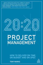20/20 Project Management: How to Deliver on Time, on Budget and on Spec