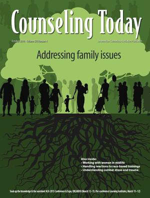 Counseling Today, Vol. 57, No. 4, October 2014, Addressing Family Issues