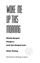 Woke Me Up this Morning: Black Gospel Singers and the Gospel Life