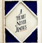 A Heart Never Knows