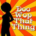 Doo Wop That Thing