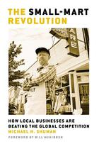 The Small-Mart Revolution: How Local Business Are Beating the Global Competition