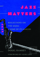 Jazz Matters: Reflections on the Music and Some of Its Maker