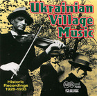 Ukrainian Village Music: Historic Recordings (1928-1933)