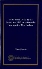 Some Home Truths Re The Maori War, 1863-1869, On The West Coast Of New Zealand