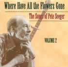 Where Have All the Flowers Gone: The Songs of Pete Seeger, Vol. 2
