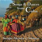 Sergio Alvarez y Amigos: Songs & Dances from Cuba