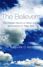 Believers: The Hidden World Of West Indian Spiritualism In New York