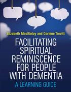 Facilitating Spiritual Reminiscence for Older People with Dementia: A Learning Guide