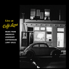 Live at Caffé Lena: Music From America's Legendary Coffeehouse (1967-2013)