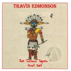 Travis Edmonson: Tucson Tapes, The First Set