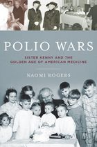 Polio Wars: Sister Kenny and the Golden Age of American Medicine