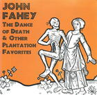 John Fahey: The Dance of Death & Other Plantation Favorites