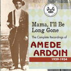 Mama, I'll Be Long Gone: The Complete Recordings of Amede Ardoin: 1929-1934 (Disc 2)