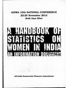 A Handbook of Statistics on Women in India: An Information Document, AIDWA 10th National Conference, 22nd-25th Nov. 2013, Bodh Gaya, Bihar