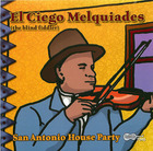 El Ciego Melquiades: San Antonio House Party