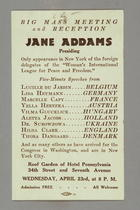 Big Mass Meeting and Reception, Jane Addams Presiding: Only Appearance in New York of the Foreign Delegates of the 'Woman's International League for Peace and Freedom' With Others