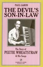 The Devil's Son-In-Law: The Story of Peetie Wheatstraw & His Songs
