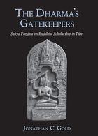 The Dharma's Gatekeepers: Sakya Paṇḍita on Buddhist Scholarship in Tibet