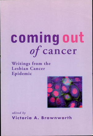 Coming Out of Cancer: Writings from the Lesbian Cancer Epidemic