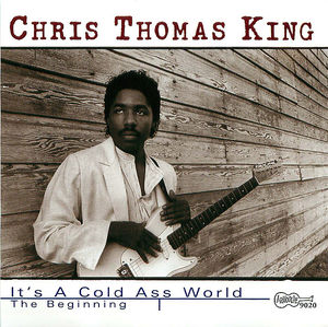 Chris Thomas King: It's a Cold Ass World - The Beginning