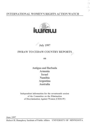 July 1997 IWRAW to CEDAW Country Reports on Antigua and Barbuda, Armenia, Israel, Namibia, Argentina, Australia