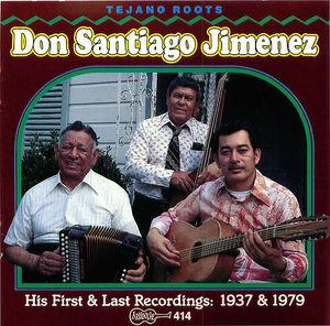 Don Santiago Jimenez: His First & Last Recordings: 1937 & 1979