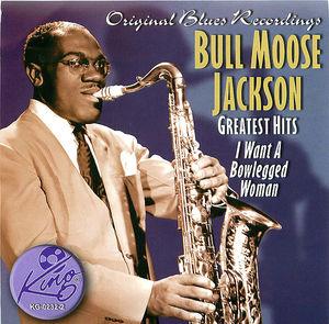 Bull Moose Jackson Greatest Hits: I want A Bowlegged Woman