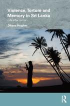 Routledge/Edinburgh South Asian Studies Series, Violence, Torture and Memory in Sri Lanka: Life after Terror