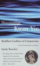 Discovering Kwan-Yin, Buddhist Goddess of Compassion: A Path Toward Clarity and Peace