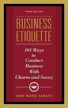 Business Etiquette, Third Edition: 101 Ways to Conduct Business with Charm and Savvy (Third Edition)