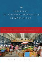 Interplay of Cultural Narratives in Martinique: French, African and Indian Journeys Toward a Pluralistic Society