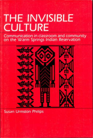 The Invisible Culture: Communication in Classroom and Community on the Warm Springs Indian Reservation