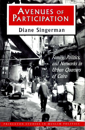Avenues of Participation: Family, Politics and Networks in Urban Quarters of Cairo