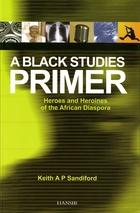 Black Studies Primer: Heroes And Heroines Of The African Diaspora