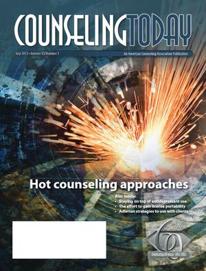 Counseling Today, Vol. 55, No. 1, July 2012, Hot counseling approaches