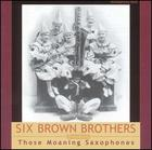 Six Brown Brothers: Those Moaning Saxophones