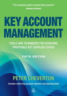 Key Account Management: Tools and Techniques for Achieving Profitable Key Supplier Status (Fifth Edition)