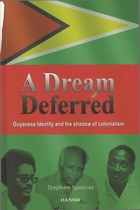 Dream Deferred: Guyanese Identity And The Shadow Of Colonialism