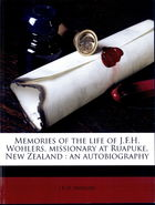 Memories of the Life of J.F.H. Wohlers, Missionary at Ruapuke, New Zealand: An Autobiography