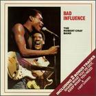 The Robert Cray Band: Bad Influence