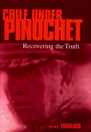 Pennsylvania Studies in Human Rights, Chile Under Pinochet: Recovering the Truth