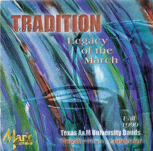 Texas A&M University Bands: Tradition, Legacy of the March, Vol. 1